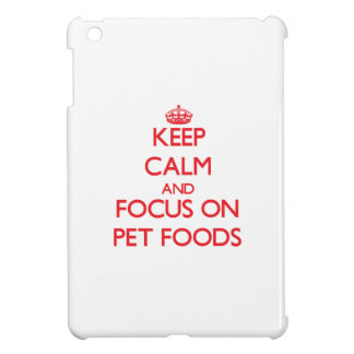 Keep Calm and focus on Pet Foods Case For The iPad Mini