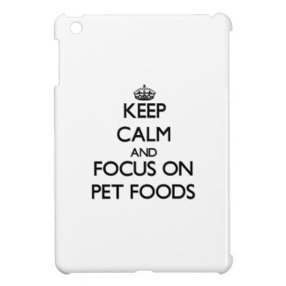 Keep Calm and focus on Pet Foods iPad Mini Cover