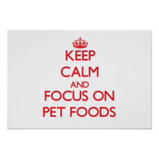 Keep Calm and focus on Pet Foods Poster