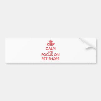 Keep Calm and focus on Pet Shops Car Bumper Sticker