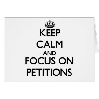 Keep Calm and focus on Petitions Greeting Card