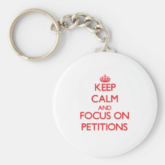 Keep Calm and focus on Petitions Key Chains