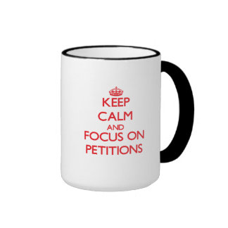 Keep Calm and focus on Petitions Ringer Coffee Mug