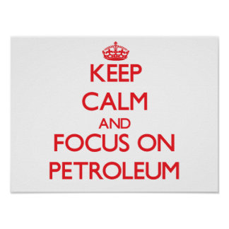 Keep Calm and focus on Petroleum Poster