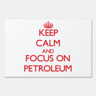 Keep Calm and focus on Petroleum Signs