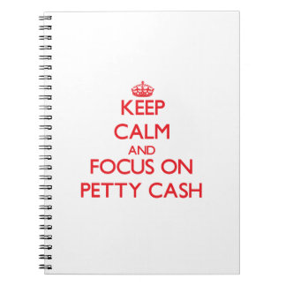 Keep Calm and focus on Petty Cash Spiral Notebook