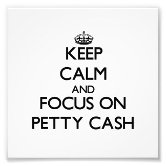 Keep Calm and focus on Petty Cash Photograph