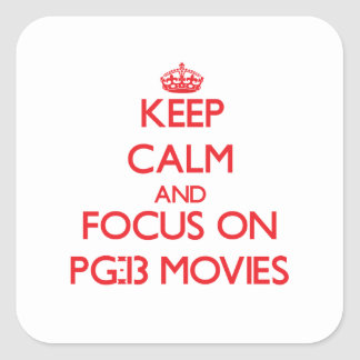 Keep Calm and focus on Pg-13 Movies Square Sticker
