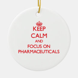 Keep Calm and focus on Pharmaceuticals Ceramic Ornament