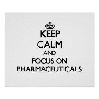 Keep Calm and focus on Pharmaceuticals Posters