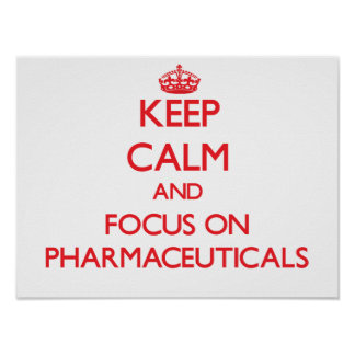 Keep Calm and focus on Pharmaceuticals Print