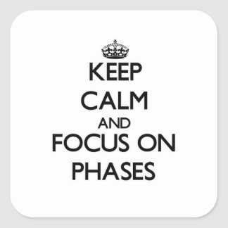 Keep Calm and focus on Phases Square Sticker