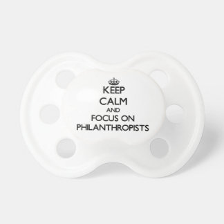 Keep Calm and focus on Philanthropists Baby Pacifier