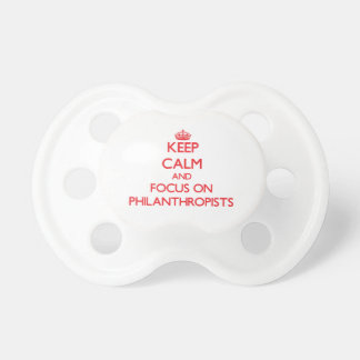 Keep Calm and focus on Philanthropists Baby Pacifiers