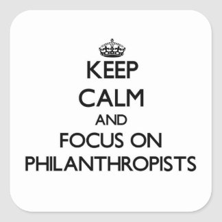 Keep Calm and focus on Philanthropists Stickers