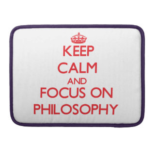 Keep Calm and focus on Philosophy Sleeve For MacBooks