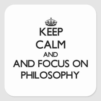 Keep calm and focus on Philosophy Square Stickers