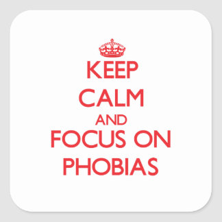 Keep Calm and focus on Phobias Square Sticker