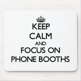Keep Calm and focus on Phone Booths Mouse Pad