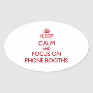 Keep Calm and focus on Phone Booths Oval Sticker