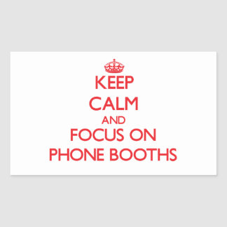 Keep Calm and focus on Phone Booths Rectangular Sticker