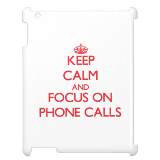 Keep Calm and focus on Phone Calls Case For The iPad