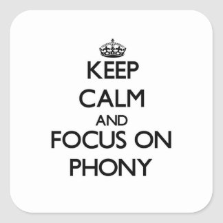 Keep Calm and focus on Phony Square Sticker