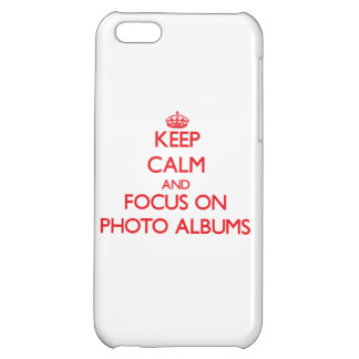 Keep Calm and focus on Photo Albums iPhone 5C Cases