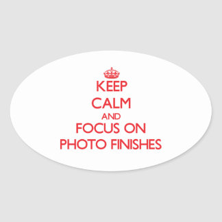 Keep Calm and focus on Photo Finishes Oval Stickers