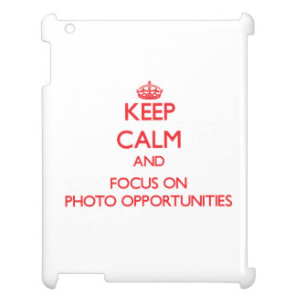 Keep Calm and focus on Photo Opportunities iPad Covers