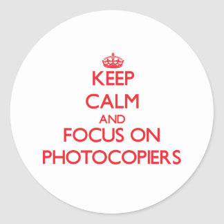 Keep Calm and focus on Photocopiers Classic Round Sticker