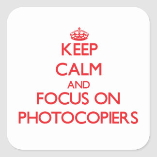 Keep Calm and focus on Photocopiers Square Sticker