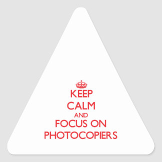 Keep Calm and focus on Photocopiers Triangle Sticker