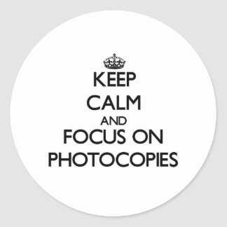 Keep Calm and focus on Photocopies Classic Round Sticker