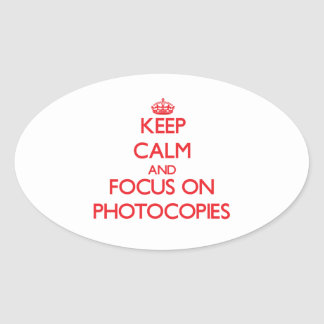Keep Calm and focus on Photocopies Oval Sticker