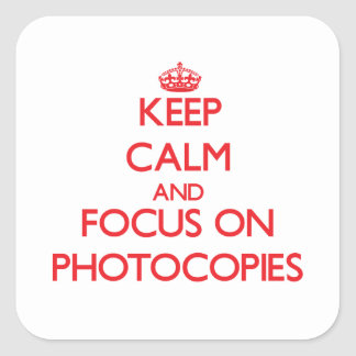 Keep Calm and focus on Photocopies Square Sticker