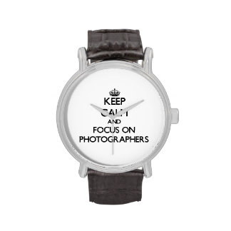 Keep Calm and focus on Photographers Wrist Watch