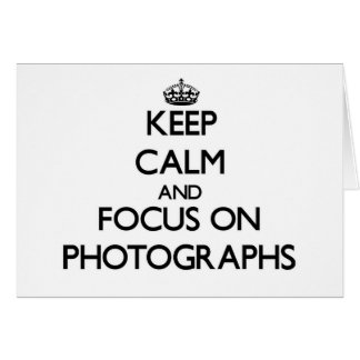 Keep Calm and focus on Photographs Greeting Cards