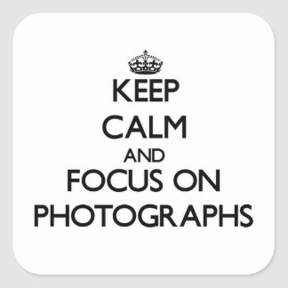 Keep Calm and focus on Photographs Square Sticker