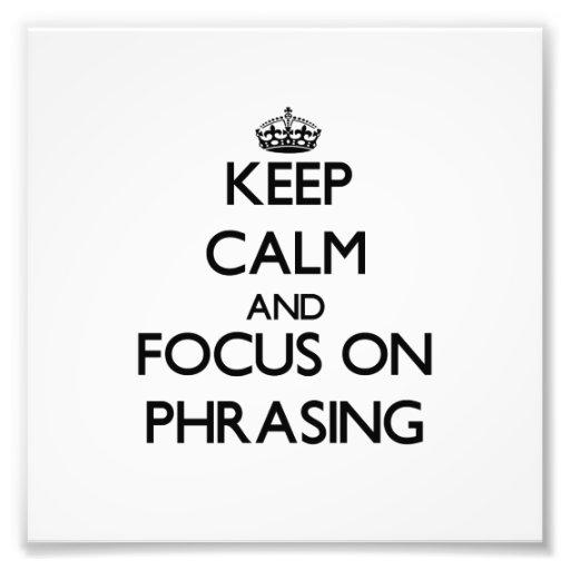 Keep Calm and focus on Phrasing Photo