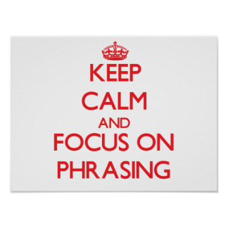 Keep Calm and focus on Phrasing Poster