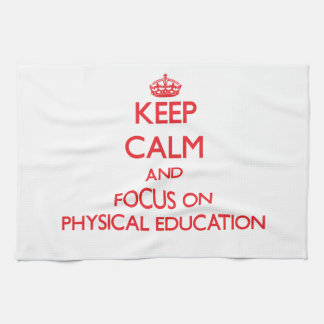 Keep Calm and focus on Physical Education Kitchen Towel