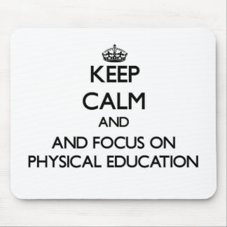 Keep calm and focus on Physical Education Mouse Pad