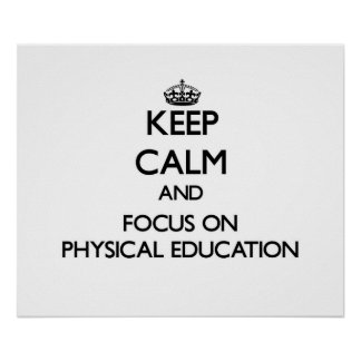 Keep Calm and focus on Physical Education Poster