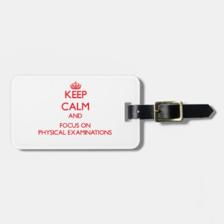 Keep Calm and focus on Physical Examinations Travel Bag Tag