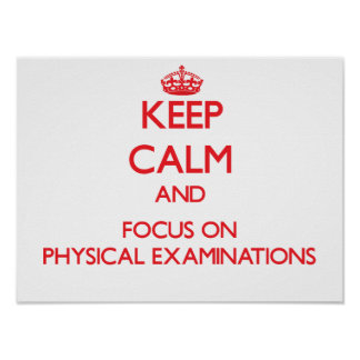 Keep Calm and focus on Physical Examinations Posters