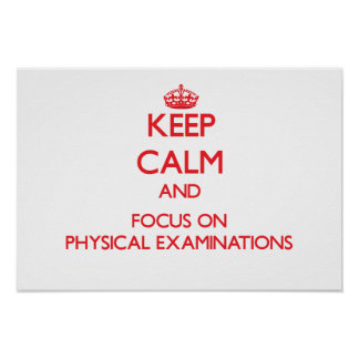 Keep Calm and focus on Physical Examinations Poster