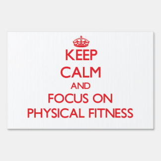 Keep Calm and focus on Physical Fitness Lawn Sign