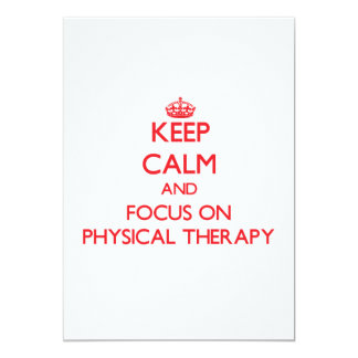 Keep Calm and focus on Physical Therapy 5x7 Paper Invitation Card