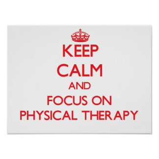 Keep Calm and focus on Physical Therapy Poster